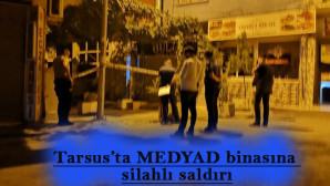 Tarsus'ta MEDYAD binasına silahlı saldırı