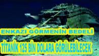 Titanik Enkazı 125 Bin Dolara Görülebilecek