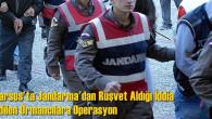 Tarsus'ta Jandarma'dan Rüşvet Aldığı İddia Edilen Ormancılara Operasyon