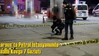 Tarsus'ta Petrol İstasyonunda Havaya Ateş Açanlara Gözaltı