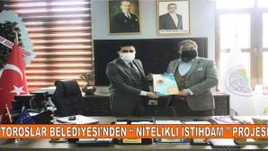 """TOROSLAR BELEDİYESİ'NDEN """"NİTELİKLİ İSTİHDAM"""" HAMLESİ"""
