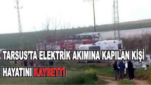 Tarsus'ta elektrik akımına kapılan kişi hayatını kaybetti
