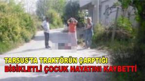 Tarsus'tatraktörün çarptığı bisikletli çocuk hayatını kaybetti.