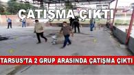 TARSUS'TA 2 GRUP ARASINDA ÇATIŞMA ÇIKTI
