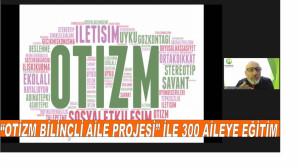 """""""OTİZM BİLİNÇLİ AİLE PROJESİ"""" İLE 300 AİLEYE EĞİTİM"""
