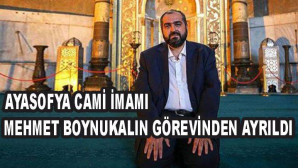 Ayasofya Camii İmamı Prof. Dr. Mehmet Boynukalın görevinden ayrıldı