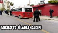 TARSUS'TA SİLAHLI SALDIRI