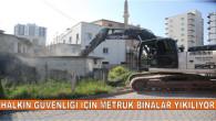 """""""Halkın Güvenliği İçin Metruk Binalar Yıkılıyor"""""""