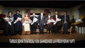 -TARSUS ŞEHİR TİYATROSU YENİ SAHNESİNDE İLK PRÖMİYERİNİ YAPTI