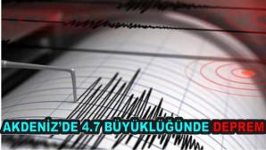 Akdeniz'de 4.7 büyüklüğünde deprem