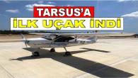 TARSUS'TA YAPIMI SÜREN HAVALİMANINA İLK UÇAK İNDİ!