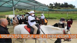 TOROSLAR'DA OTİZMLİ ÇOCUKLAR, İLK KEZ ATA BİNMENİN HEYECANINI YAŞADI