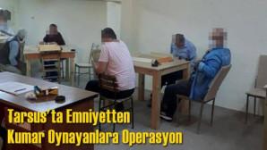 Tarsus'ta Emniyetten Kumar Oynayanlara Operasyon