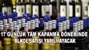 17 günlük tam kapanma döneminde alkol satışı yapılmayacak