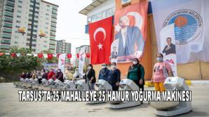 MERSİN BÜYÜKŞEHİR'DEN TARSUS'TAKİ 25 MAHALLEYE 25 HAMUR YOĞURMA MAKİNESİ