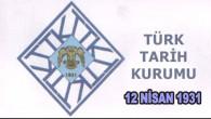 Türk Tarih Kurumu (TTK) Kuruluşu 12 Nisan 1931