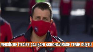 Mersin'de itfaiye çalışanı koronavirüse yenik düştü