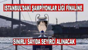 İstanbul'daki Şampiyonlar Ligi finaline sınırlı sayıda seyirci alınacak