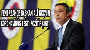 Fenerbahçe Başkanı Ali Koç'un koronavirüs testi pozitif çıktı
