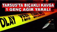 Tarsus'ta Bıçaklı Kavgada 1 Genç Ağır Yaralandı