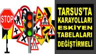 TARSUS'TA KARAYOLLARI ESKİYEN TABELALARI DEĞİŞTİRMELİ