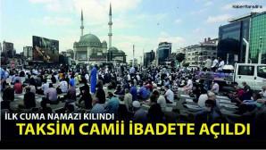 Taksim Camii İbadete Açıldı, İlk Cuma Namazı Kılındı…