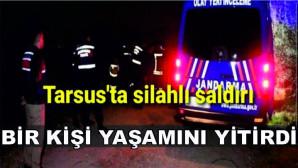 Tarsus'ta silahla vurulan 1 şahıs yaşamını yitirdi