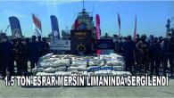 1,5 Ton Esrar Mersin Limanında Sergilendi