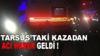 Tarsus'ta Takla Atan Otomobildeki 1 Kişi Öldü 2 Kişi Yaralandı