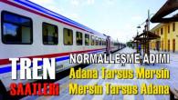 Mersin-Adana Tren Seferleri 17 Mayıs Pazartesi İtibariyle Yeniden Başlıyor, İşte Sefer Saatleri…