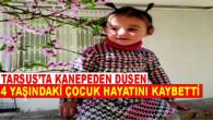 Tarsus'ta Kanepeden Düşen 4 Yaşındaki Erdem İkilik Yaşamını Yitirdi