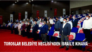 TOROSLAR BELEDİYE MECLİSİ'NDEN İSRAİL'E KINAMA