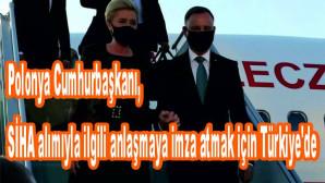 Polonya Cumhurbaşkanı, SİHA alımıyla ilgili anlaşmaya imza atmak için Türkiye'de