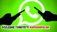 WhatsApp'ın tartışmalı gizlilik sözleşmesinin Türkiye'de uygulanmayacağı öğrenildi