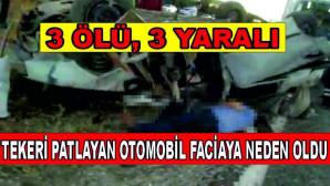 Tekeri patlayan otomobil faciaya neden oldu: 3 ölü, 3 yaralı