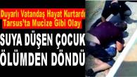 Tarsus'ta Mucize Gibi Kurtuluş! Sulama Kanalına Düşen 7 Yaşındaki Çocuğu Servis Şoförü Vehbi Gümüştaş Hayata Bağladı