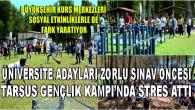 ÜNİVERSİTE ADAYLARI ZORLU SINAV ÖNCESİ TARSUS GENÇLİK KAMPI'NDA STRES ATTI
