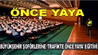 BÜYÜKŞEHİR ŞOFÖRLERİNE 'TRAFİKTE ÖNCE YAYA' EĞİTİMİ