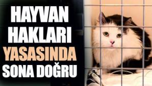 Hayvan Hakları yasasında sona doğru
