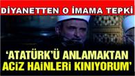Diyanet, Atatürk'e hakaret ettiği ileri sürülen imama ilk tepkiyi gösterdi: Atatürk'e tahammül edemeyen, Türkiye'ye de edemez