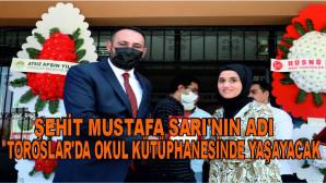 ŞEHİT MUSTAFA SARI'NIN ADI TOROSLAR'DA OKUL KÜTÜPHANESİNDE YAŞAYACAK