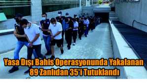 Yasa Dışı Bahis Operasyonunda Yakalanan 89 Zanlıdan 35'i Tutuklandı