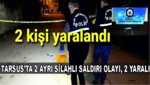 Tarsus'ta Yaşanan Silahlı Kavga Olaylarında 2 Kişi Yaralandı