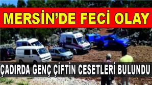 Mersin'de çadırda genç çiftin cesetleri bulundu