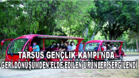 TARSUS GENÇLİK KAMPI'NDA GERİ DÖNÜŞÜMDEN ELDE EDİLEN ÜRÜNLER SERGİLENDİ
