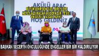 BAŞKAN SEÇER'İN ÖNCÜLÜĞÜNDE ENGELLER BİR BİR KALDIRILIYOR