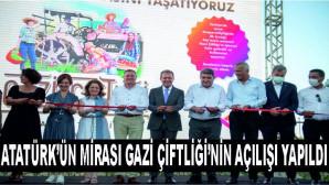 ATATÜRK'ÜN MİRASI GAZİ ÇİFTLİĞİ'NİN AÇILIŞI YAPILDI
