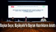 Başkan Seçer, Büyükşehir'in Bayram Hazırlıklarını Anlattı