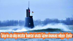 Türkiye'nin satın aldığı denizaltılar Yunanistan'ı korkuttu! Güçlenen donanmamızı endişeyle izliyorlar
