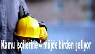 Çalışma ve Sosyal Güvenlik Bakanlığı duyurdu! Kamu işçilerine 4 müjde birden geliyor